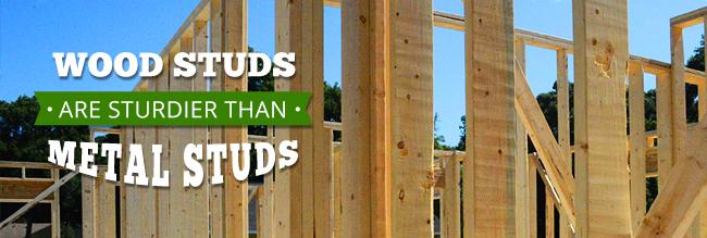 Wood Studs are Sturdier than Metal Studs