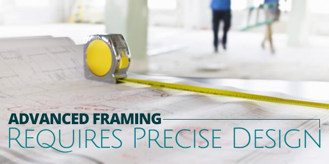 Advanced Framing Requires Precise Design